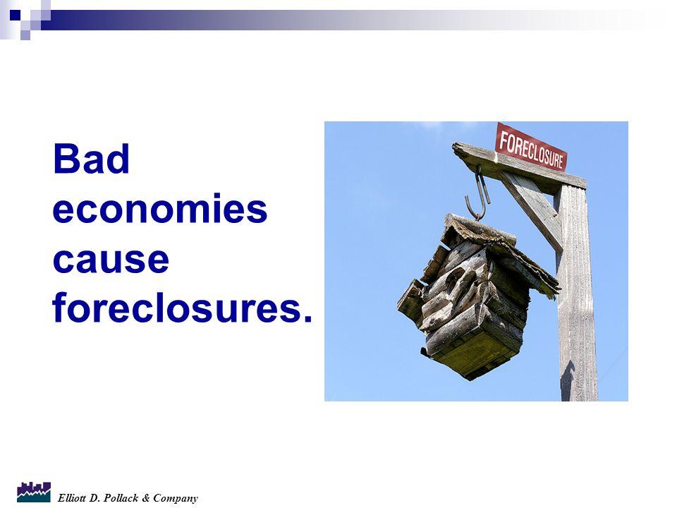 Elliott D. Pollack & Company Bad economies cause foreclosures.