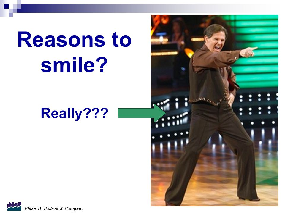 Elliott D. Pollack & Company Reasons to smile? Really???