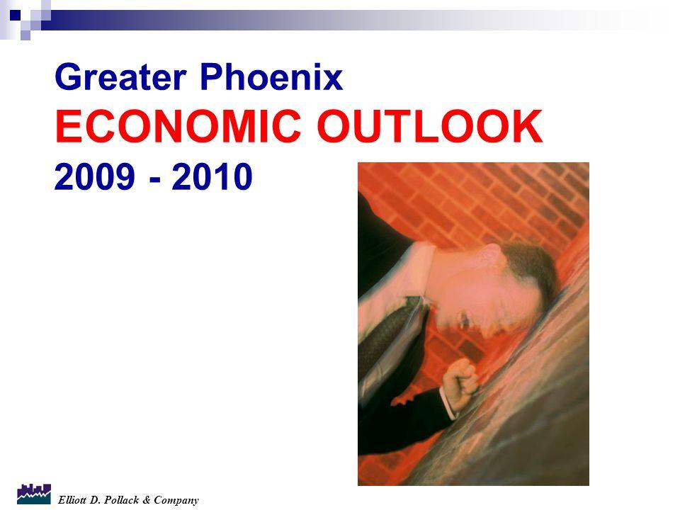 Elliott D. Pollack & Company Greater Phoenix ECONOMIC OUTLOOK 2009 - 2010