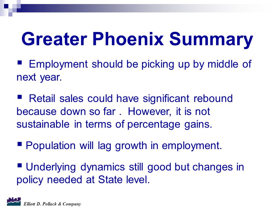 Elliott D. Pollack & Company  Employment should be picking up by middle of next year.  Retail sales could have significant rebound because down so f