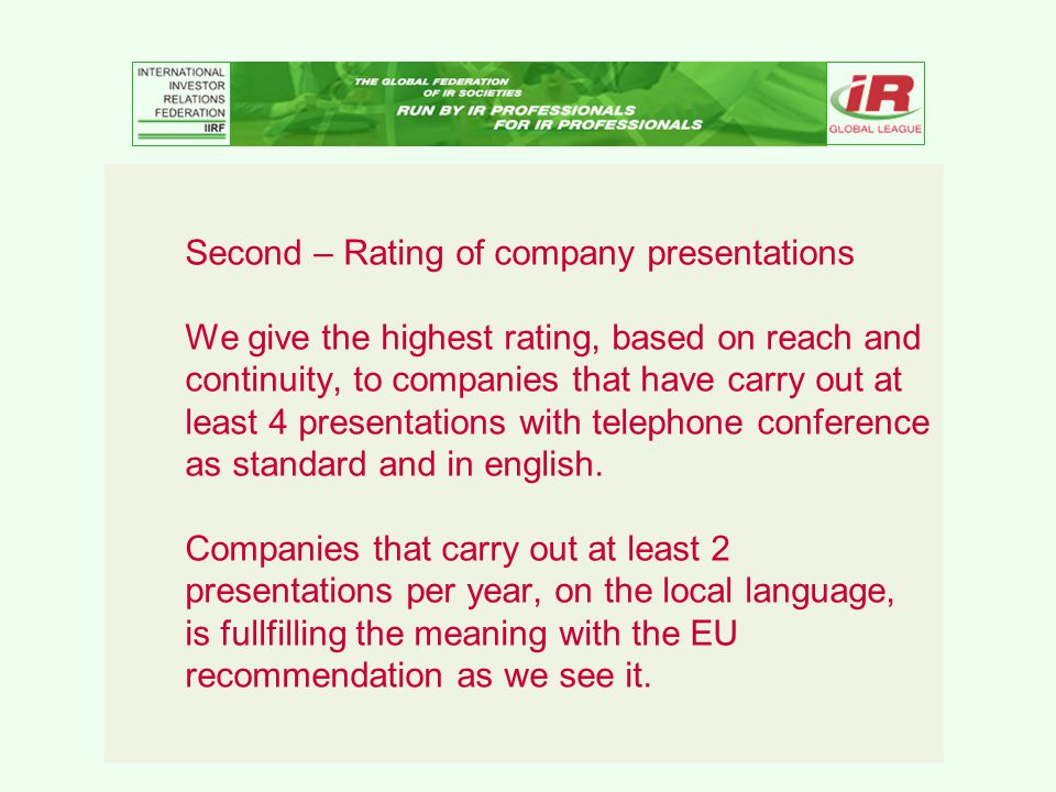Second – Rating of company presentations We give the highest rating, based on reach and continuity, to companies that have carry out at least 4 presentations with telephone conference as standard and in english.
