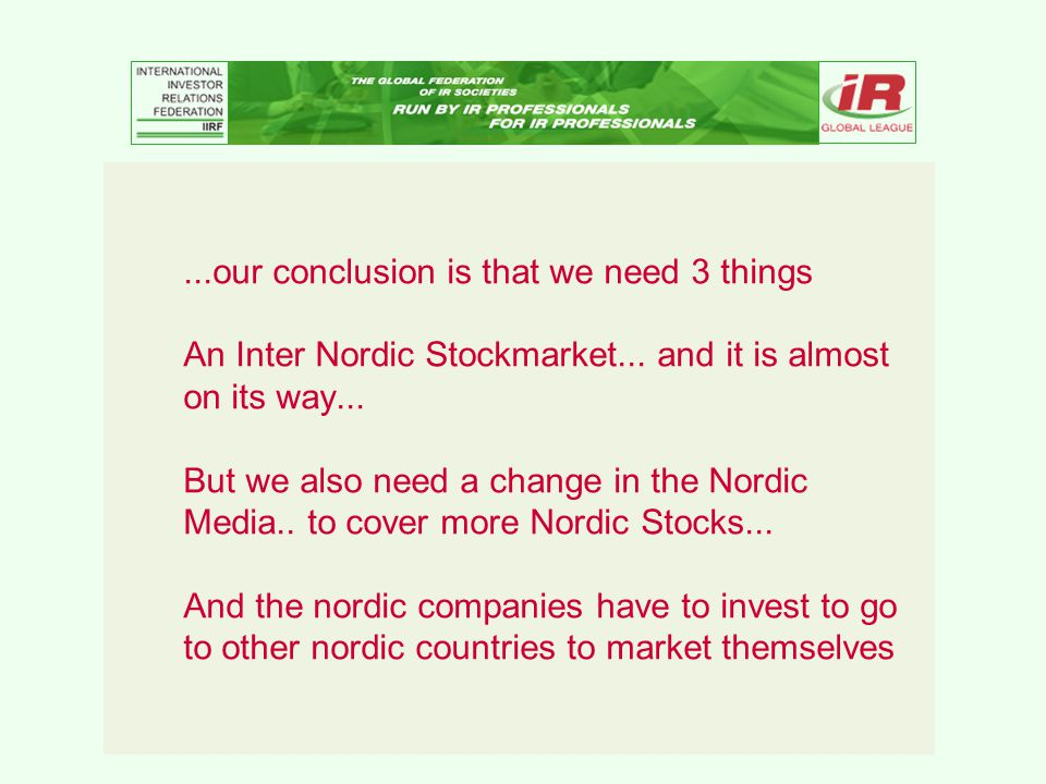 ...our conclusion is that we need 3 things An Inter Nordic Stockmarket...