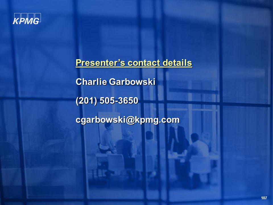 107 Presenter's contact details Charlie Garbowski (201) 505-3650 cgarbowski@kpmg.com