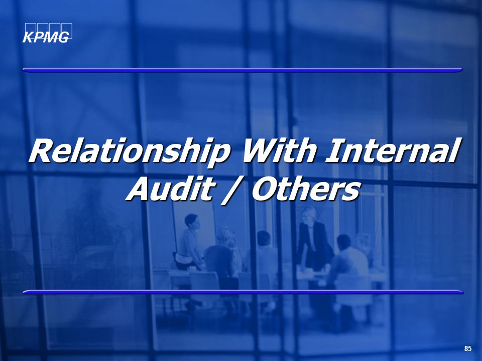 85 Relationship With Internal Audit / Others