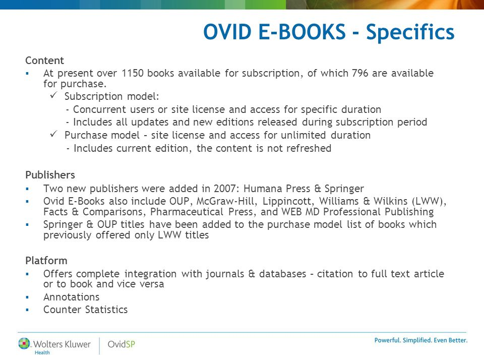 OVID E-BOOKS - Specifics Content  At present over 1150 books available for subscription, of which 796 are available for purchase.