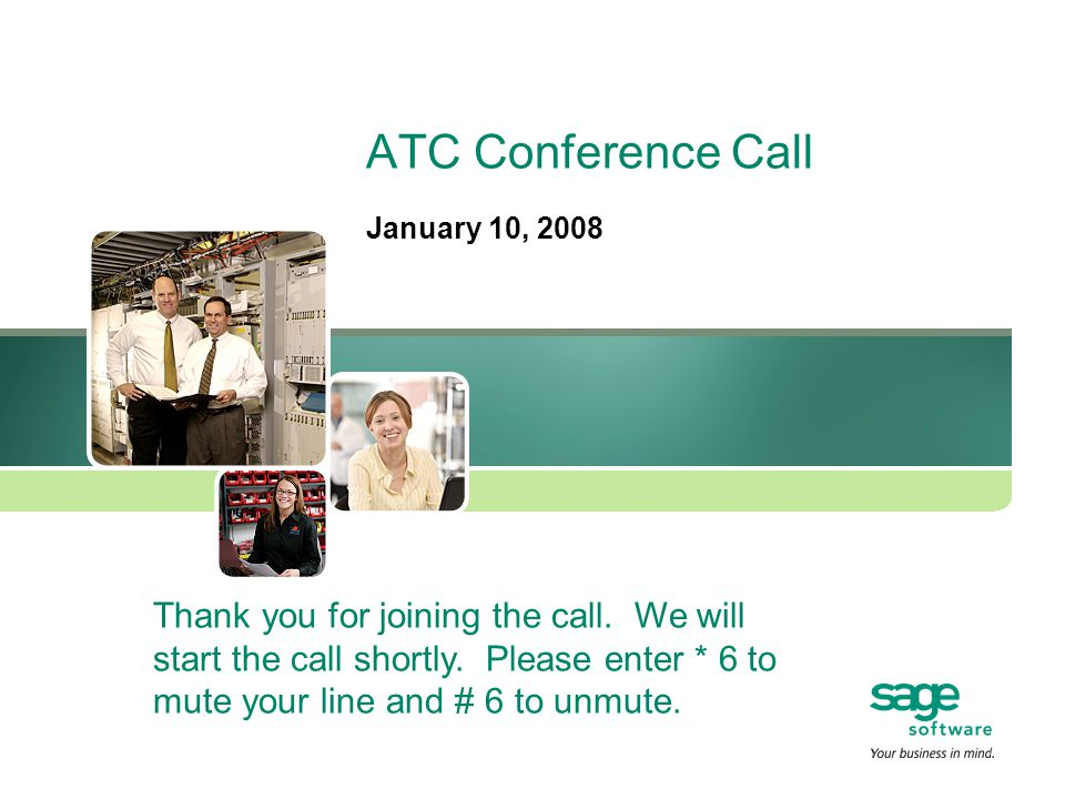 ATC Program Update Now accepting ATC Applications for SageCRM Annual fee: $1,500 Submit application by February 15 th for consideration in first round of approvals Trainer Certification dates to be announced this month Certified Trainer Applications available on line through Sage Software University by the end of the month ATC Program follows same guidelines as Sage MAS and SalesLogix ATC programs Curriculum for SageCRM End User and Admin courses Working on SageCRM 6.1 curriculum now