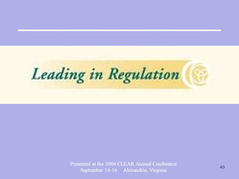 Presented at the 2006 CLEAR Annual Conference September 14-16 Alexandria, Virginia 40