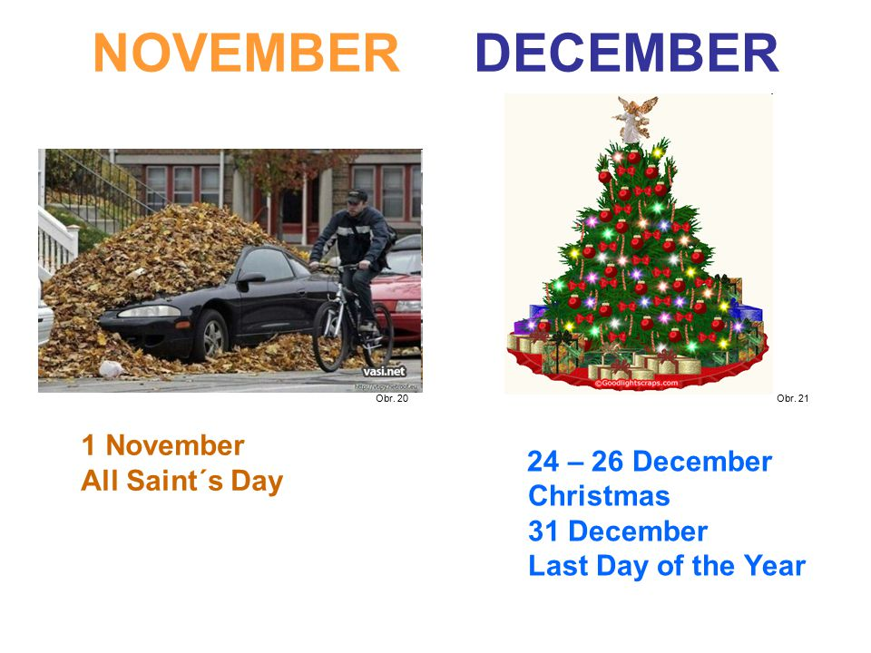 NOVEMBER DECEMBER 24 – 26 December Christmas 31 December Last Day of the Year 1 November All Saint´s Day Obr.