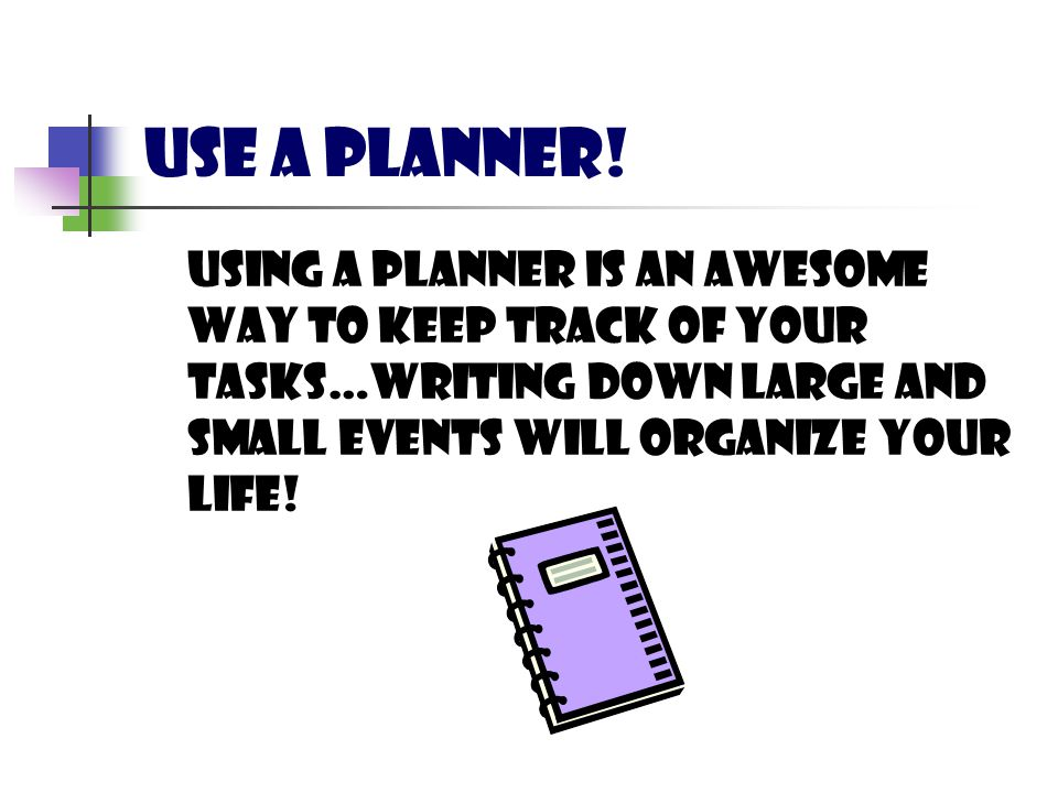 USE A PLANNER.