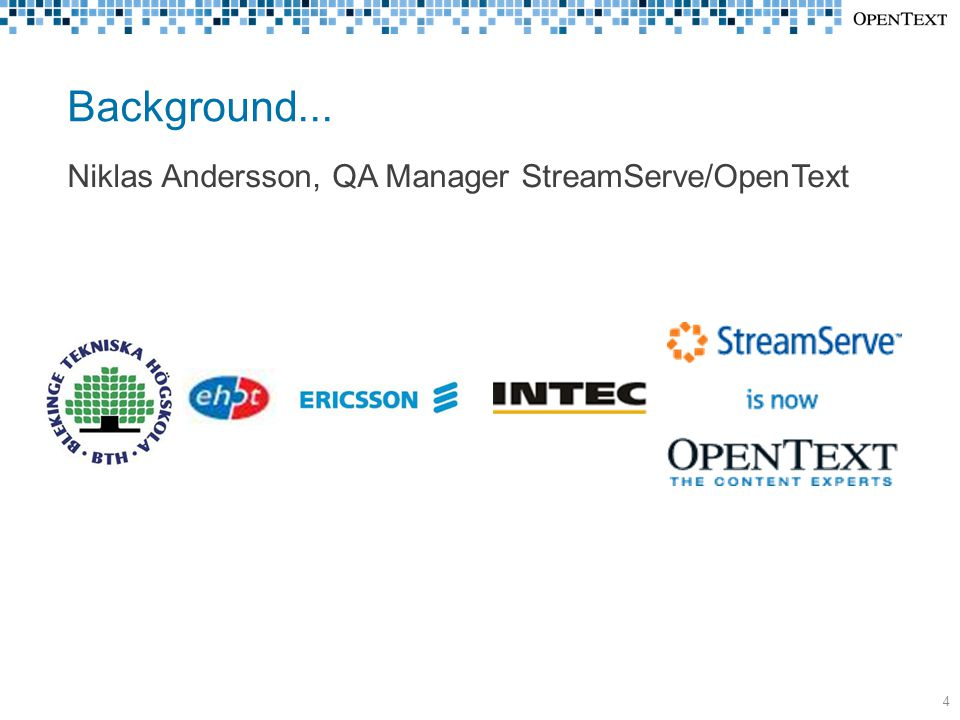 Background... 4 Niklas Andersson, QA Manager StreamServe/OpenText