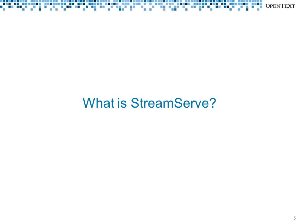 What is StreamServe? 5
