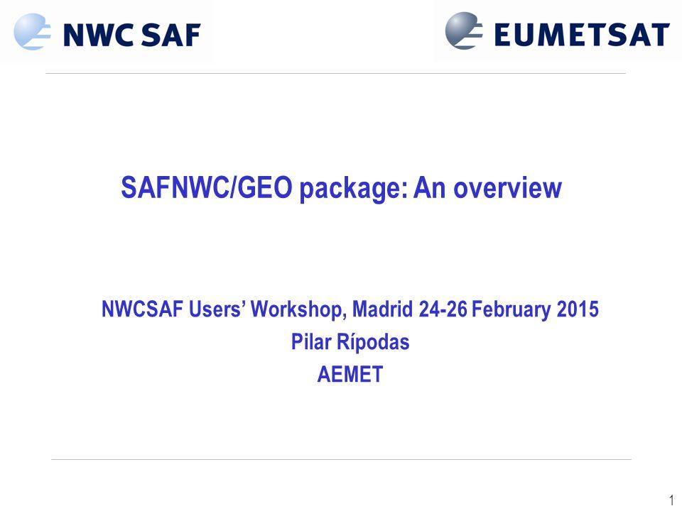 1 SAFNWC/GEO package: An overview NWCSAF Users' Workshop, Madrid 24-26 February 2015 Pilar Rípodas AEMET