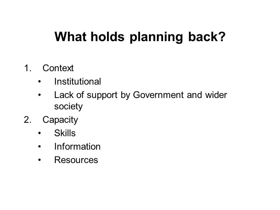 What holds planning back.
