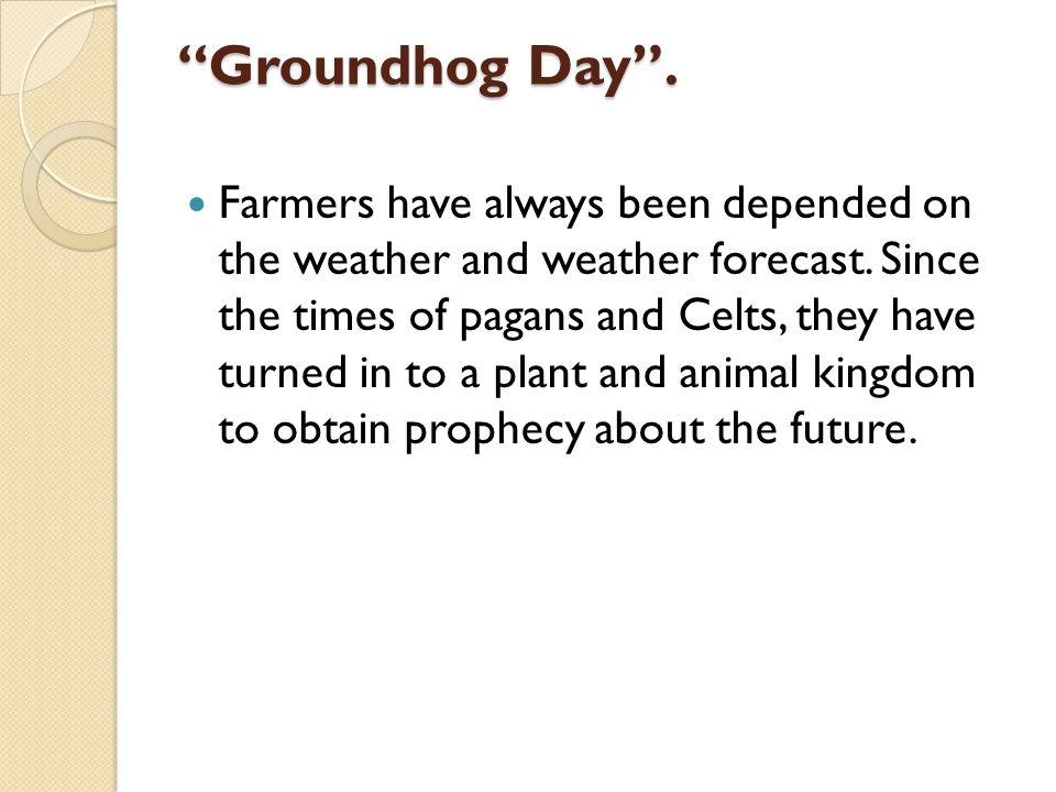 Groundhog Day . Farmers have always been depended on the weather and weather forecast.