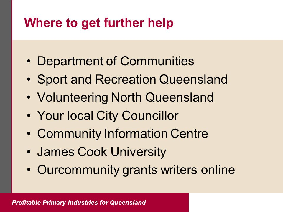 Profitable Primary Industries for Queensland Where to get further help Department of Communities Sport and Recreation Queensland Volunteering North Qu