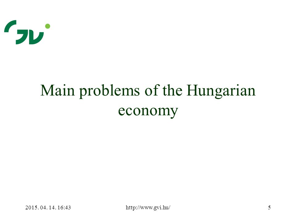 2015. 04. 14. 16:44http://www.gvi.hu/5 Main problems of the Hungarian economy