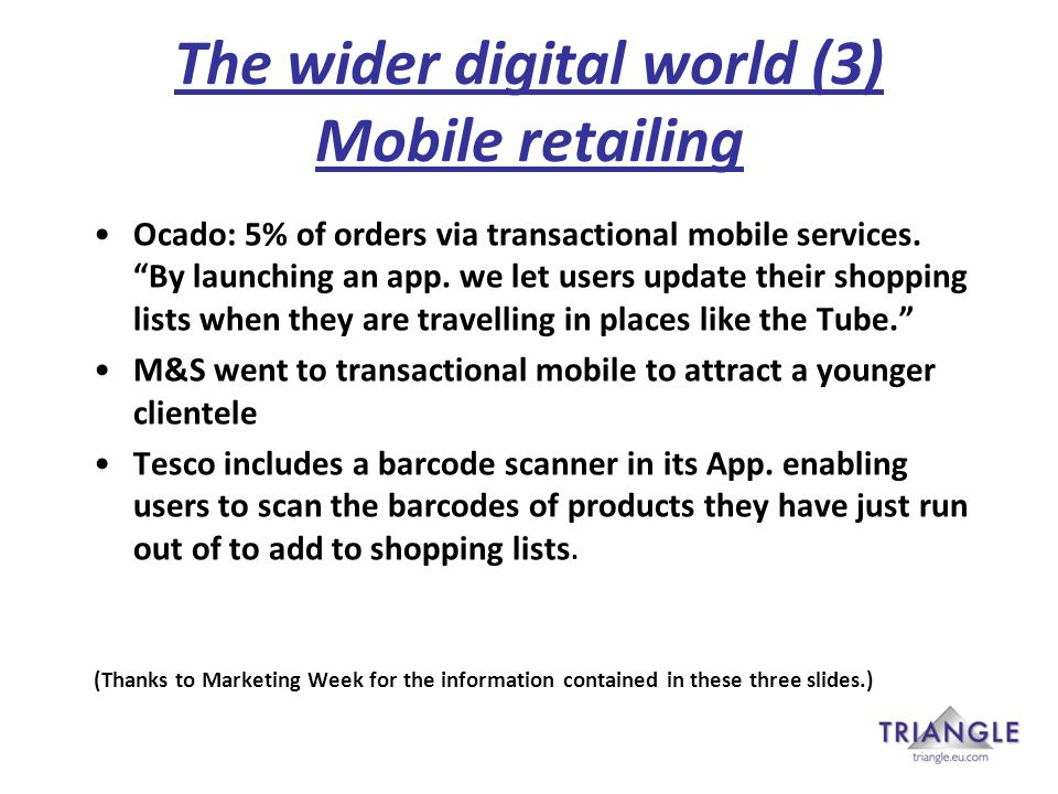 The wider digital world (3) Mobile retailing Ocado: 5% of orders via transactional mobile services.