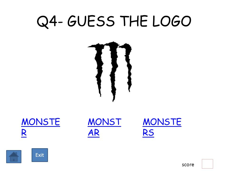 Q4- GUESS THE LOGO MONSTE R MONST AR MONSTE RS score Exit