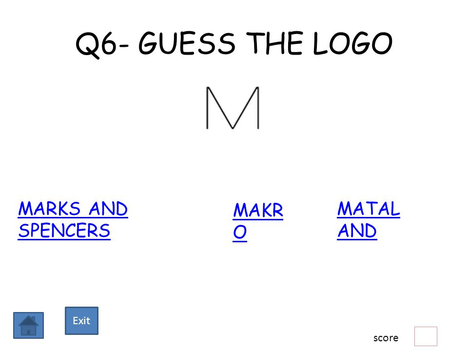 Q6- GUESS THE LOGO MARKS AND SPENCERS MAKR O MATAL AND score Exit