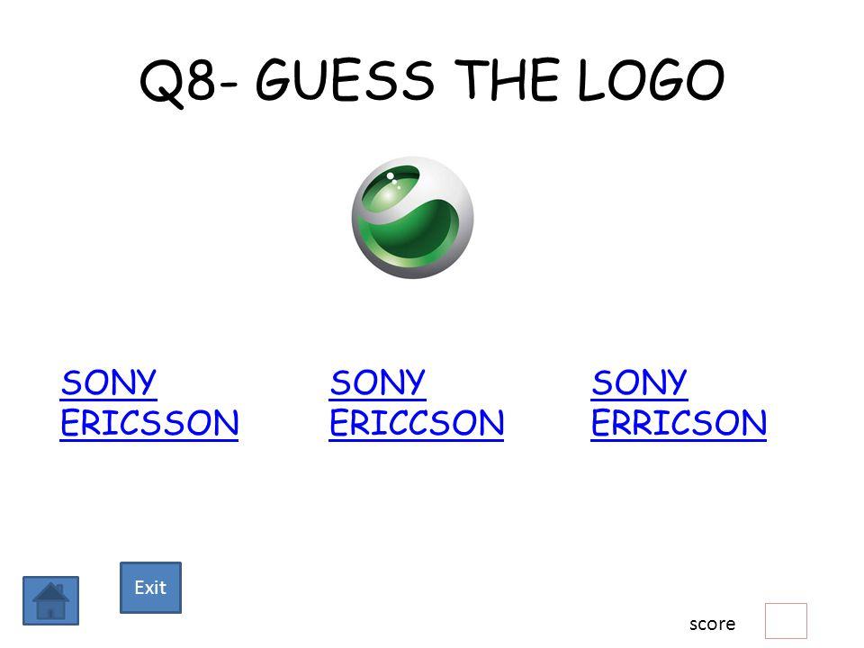 Q8- GUESS THE LOGO SONY ERICSSON SONY ERICCSON SONY ERRICSON score Exit