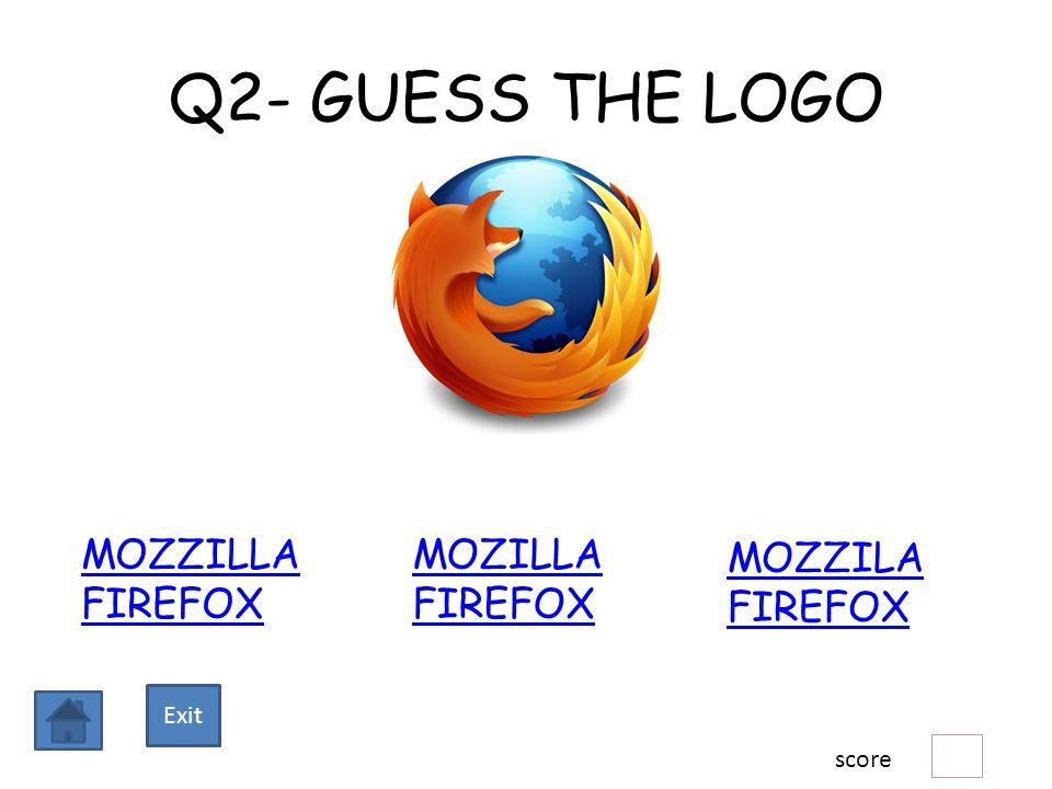 Q2- GUESS THE LOGO MOZZILLA FIREFOX MOZILLA FIREFOX MOZZILA FIREFOX score Exit