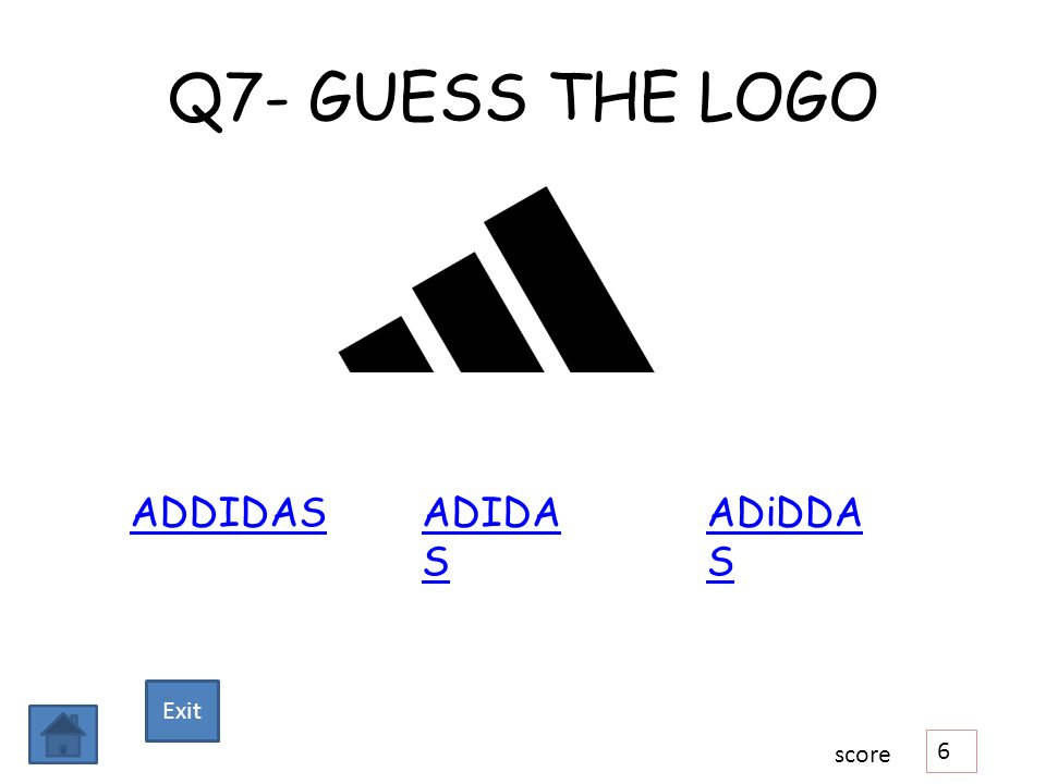 Q7- GUESS THE LOGO ADDIDASADIDA S ADiDDA S 6 score Exit