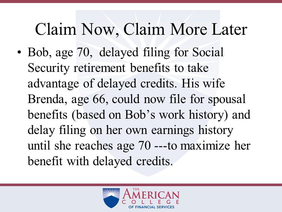 The Claim Now, Claim More Later Strategy People who claim their benefits prior to normal retirement age will miss out on the claim now, claim more later strategy.
