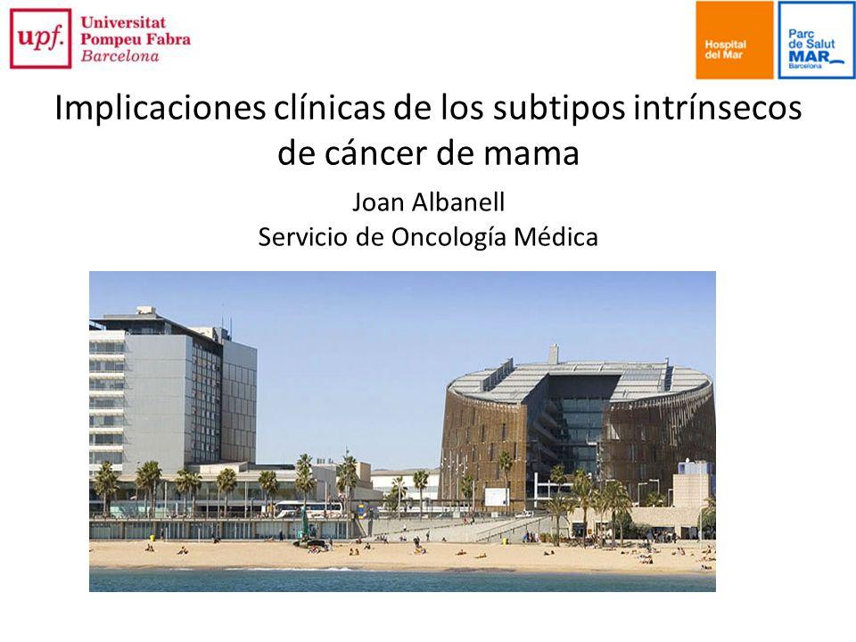 Joan Albanell Servicio de Oncología Médica Implicaciones clínicas de los subtipos intrínsecos de cáncer de mama