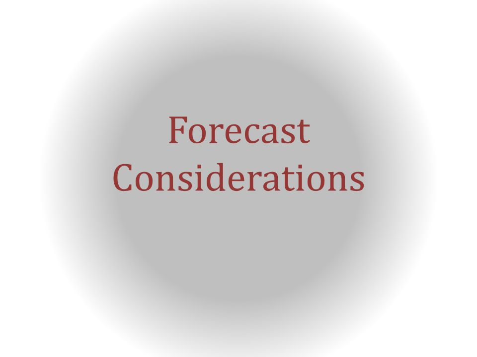 Forecast Considerations