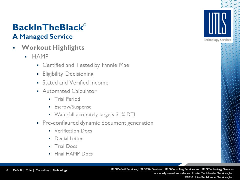 UTLS Default Services, UTLS Title Services, UTLS Consulting Services and UTLS Technology Services are wholly owned subsidiaries of UnitedTech Lender Services, Inc.