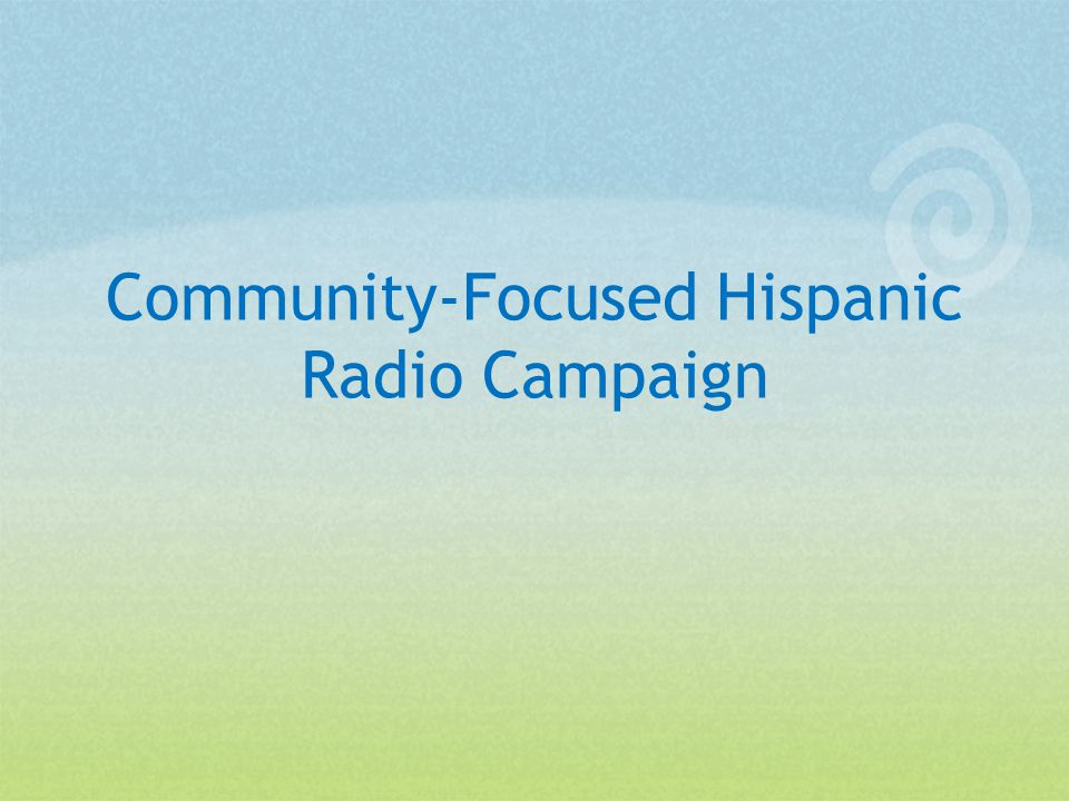Community-Focused Hispanic Radio Campaign