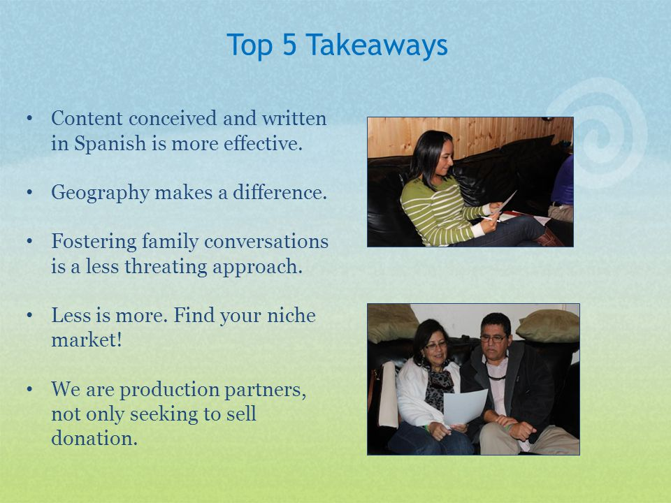 Top 5 Takeaways Content conceived and written in Spanish is more effective.