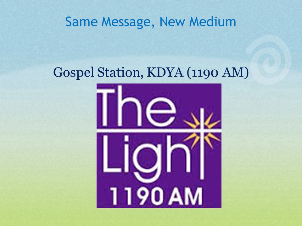 Same Message, New Medium Gospel Station, KDYA (1190 AM)