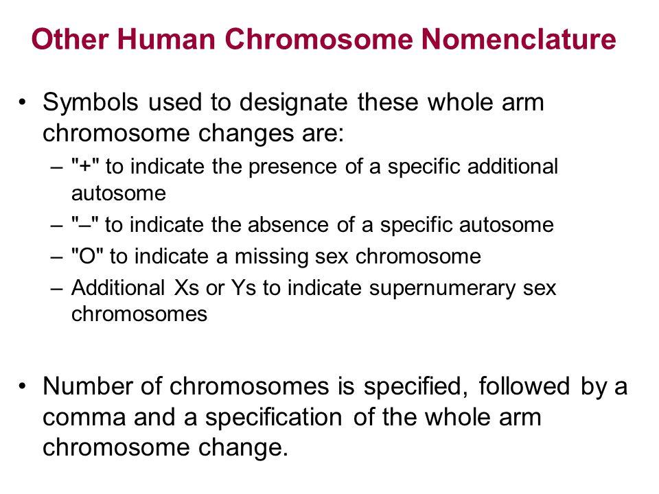 Other Human Chromosome Nomenclature Symbols used to designate these whole arm chromosome changes are: –