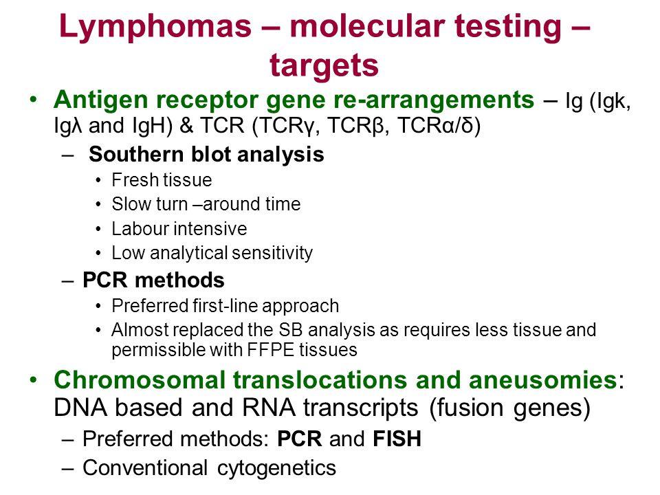 Lymphomas – molecular testing – targets Antigen receptor gene re-arrangements – Ig (Igk, Igλ and IgH) & TCR (TCRγ, TCRβ, TCRα/δ) – Southern blot analy