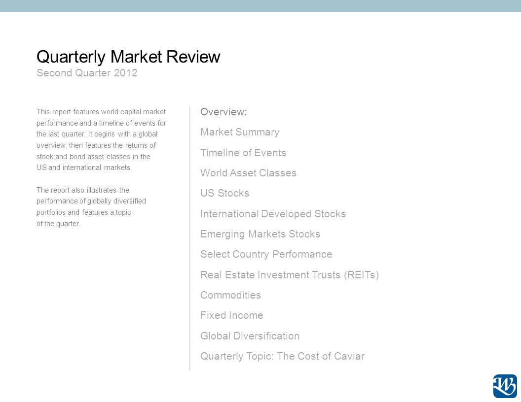 Quarterly Market Review Second Quarter 2012 This report features world capital market performance and a timeline of events for the last quarter.