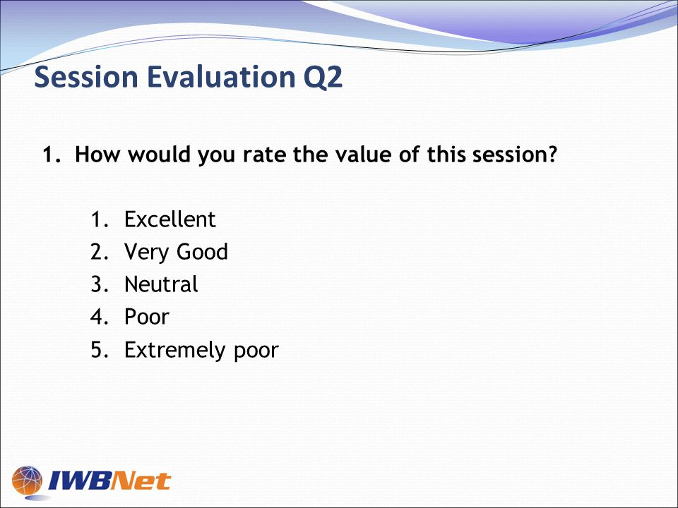 Session Evaluation Q2 1.How would you rate the value of this session.