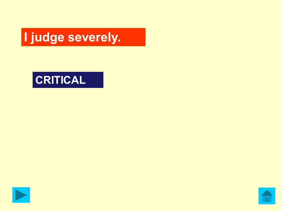 I judge severely. CRITICAL