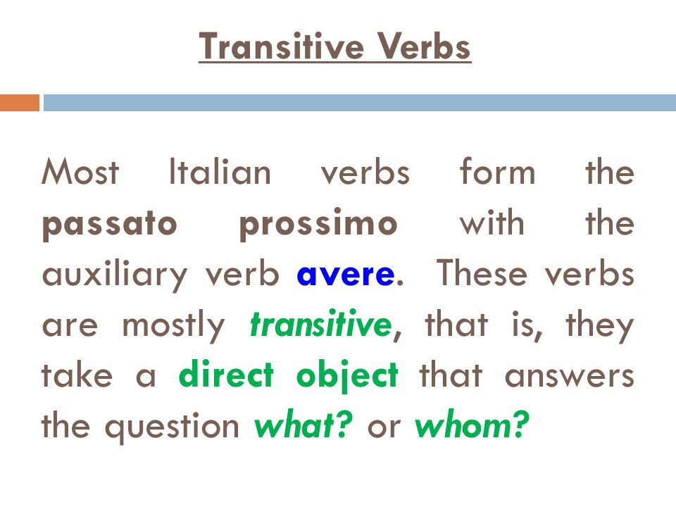 Most Italian verbs form the passato prossimo with the auxiliary verb avere.