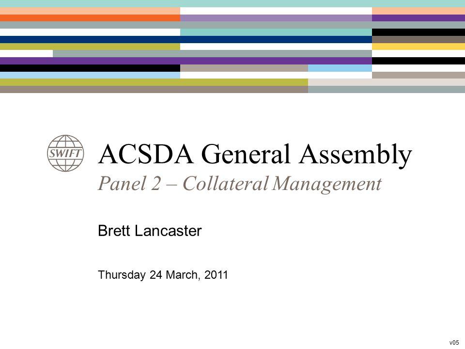 ACSDA General Assembly Panel 2 – Collateral Management Brett Lancaster Thursday 24 March, 2011 v05