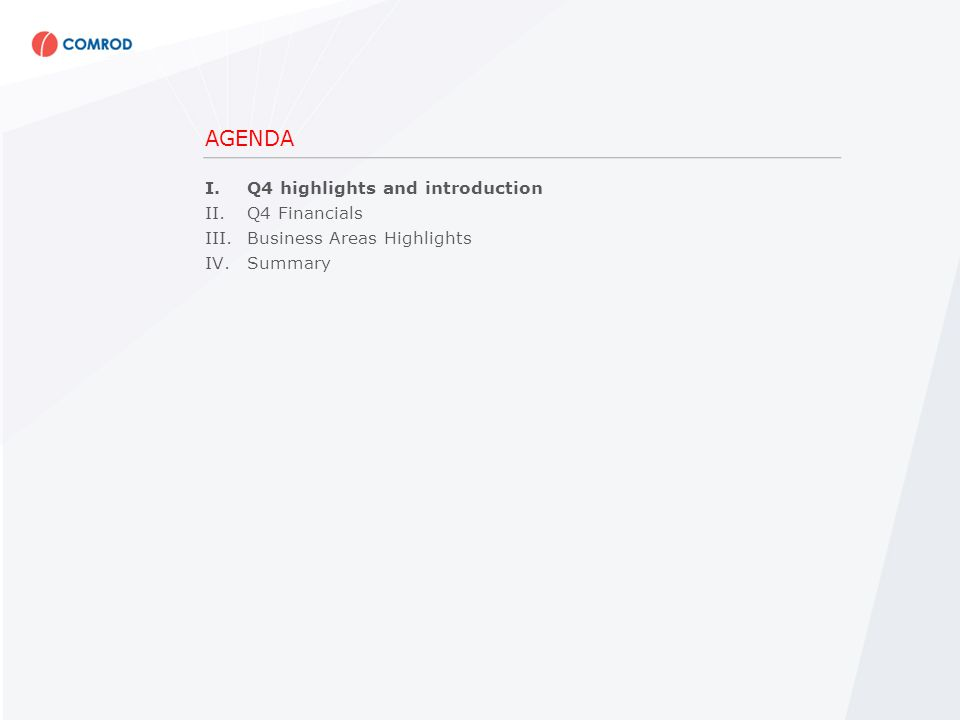 AGENDA I.Q4 highlights and introduction II.Q4 Financials III.Business Areas Highlights IV.Summary