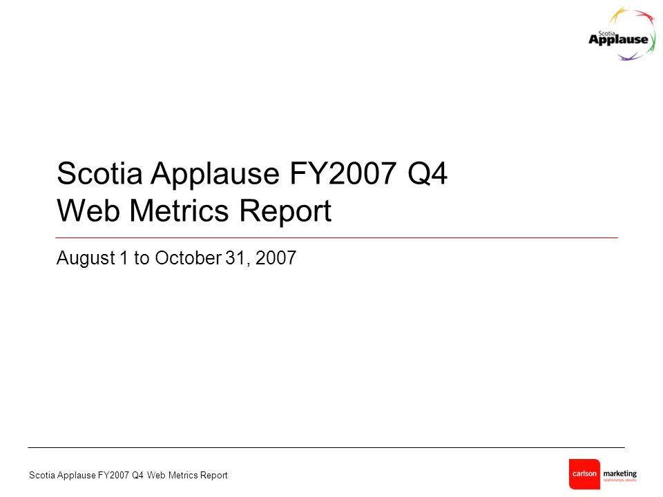 Scotia Applause FY2007 Q4 Web Metrics Report - 1 - Scotia Applause FY2007 Q4 Web Metrics Report August 1 to October 31, 2007