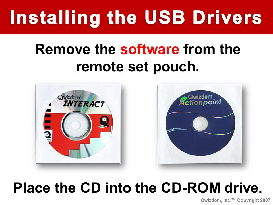 Remove the software from the remote set pouch. Place the CD into the CD-ROM drive.