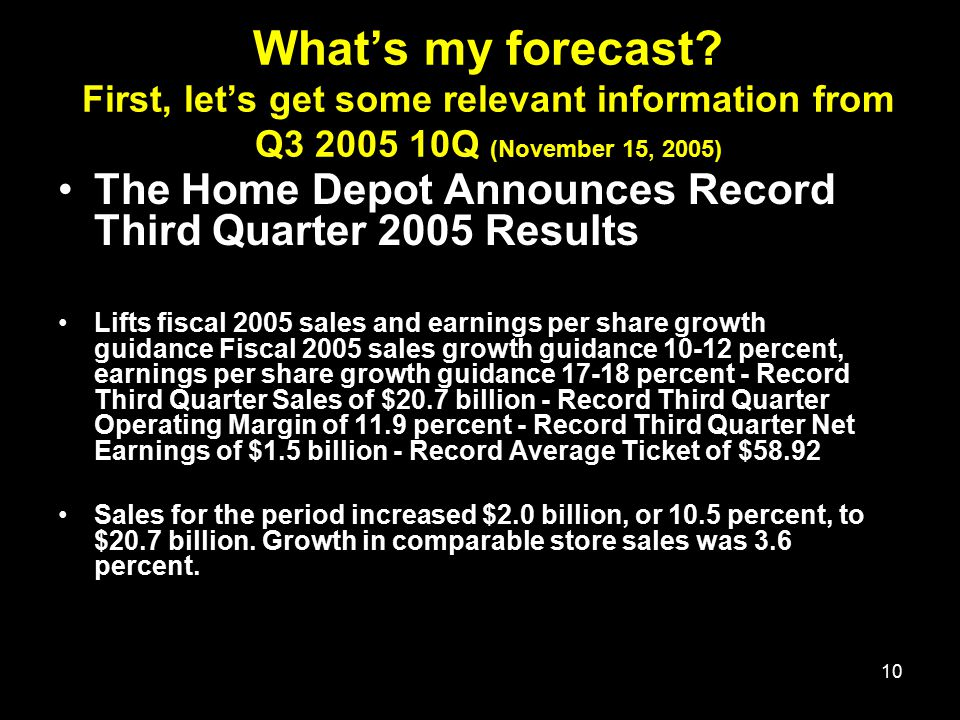 10 What's my forecast? First, let's get some relevant information from Q3 2005 10Q (November 15, 2005) The Home Depot Announces Record Third Quarter 2