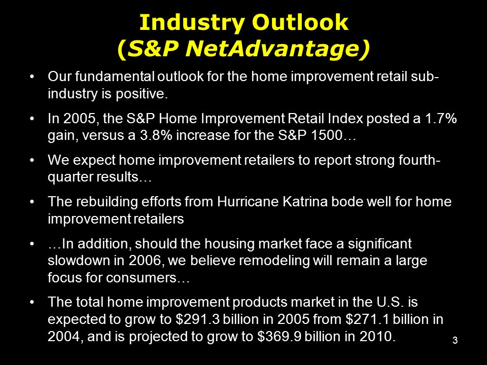 3 Industry Outlook (S&P NetAdvantage) Our fundamental outlook for the home improvement retail sub- industry is positive.