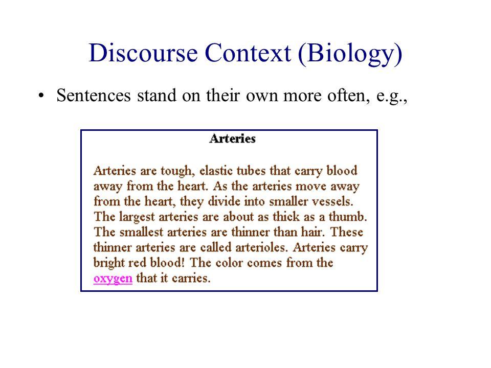 Discourse Context (Biology) Sentences stand on their own more often, e.g.,
