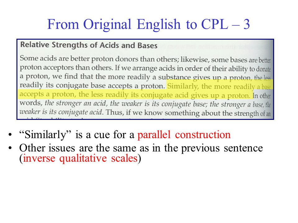From Original English to CPL – 3 Similarly is a cue for a parallel construction Other issues are the same as in the previous sentence (inverse qualitative scales)