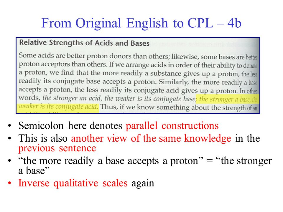 From Original English to CPL – 4b Semicolon here denotes parallel constructions This is also another view of the same knowledge in the previous sentence the more readily a base accepts a proton = the stronger a base Inverse qualitative scales again