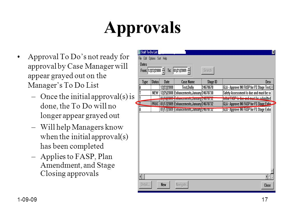 1-09-0917 Approvals Approval To Do's not ready for approval by Case Manager will appear grayed out on the Manager's To Do List –Once the initial approval(s) is done, the To Do will no longer appear grayed out –Will help Managers know when the initial approval(s) has been completed –Applies to FASP, Plan Amendment, and Stage Closing approvals