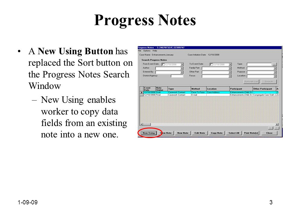 1-09-093 Progress Notes A New Using Button has replaced the Sort button on the Progress Notes Search Window –New Using enables worker to copy data fields from an existing note into a new one.